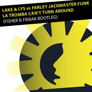 LAKE & LYS vs FARLEY JACKMASTER FUNK - LA TROMBA CAN'T TURN AROUND (FISHER & FIEBAK BOOTLEG)
